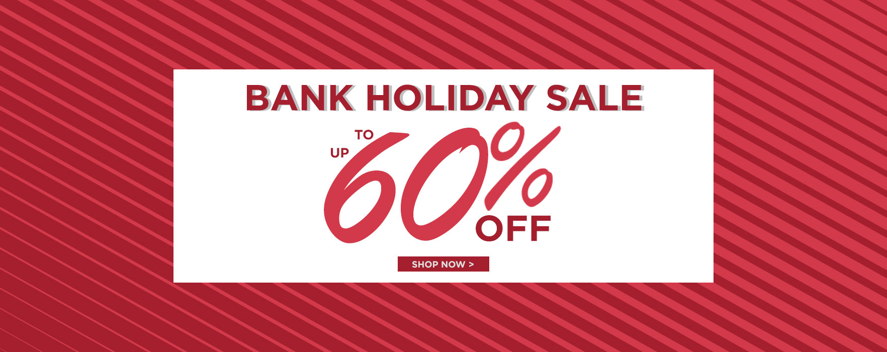 Bank Holiday Sale Up To 60%